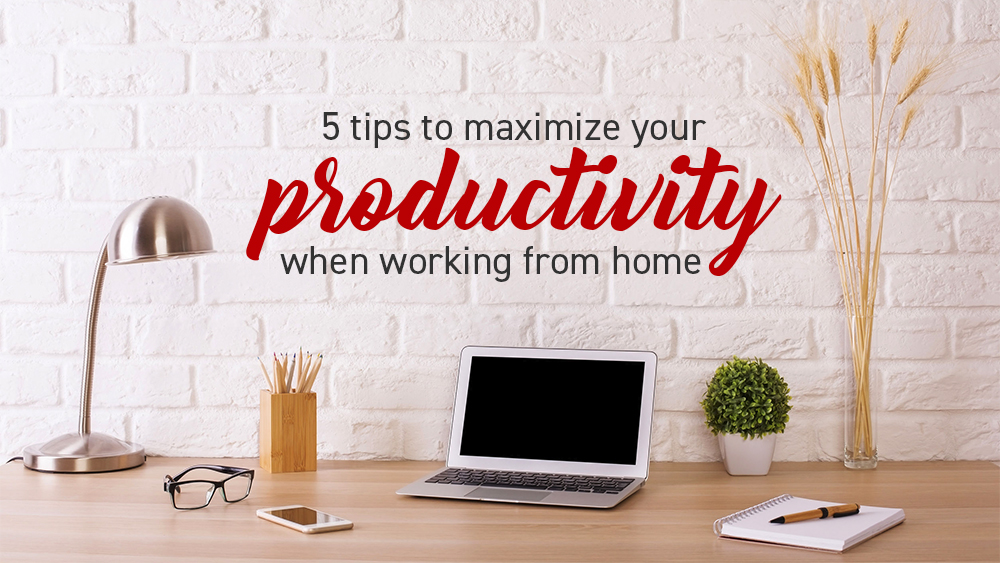 5 tips to maximise your productivity when working from home